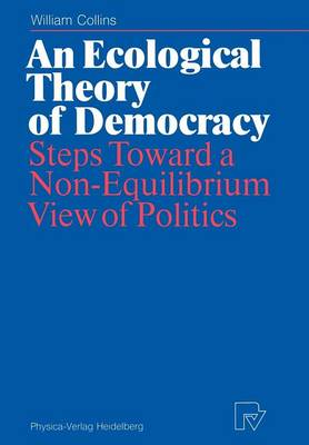 An Ecological Theory of Democracy: Steps Toward a Non-Equilibrium View of Politics (Paperback)