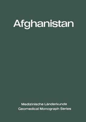 Afghanistan: Eine Geographisch-Medizinische Landeskunde / A Geomedical Monograph - Medizinische Landerkunde   Geomedical Monograph Series 2 (Paperback)