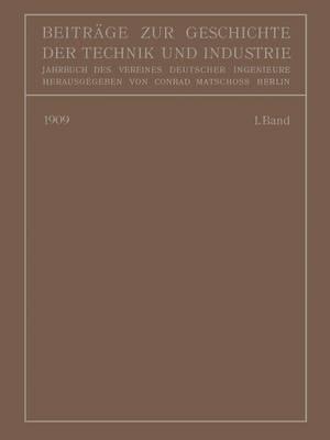 Beitr ge Zur Geschichte Der Technik Und Industrie: Jahrbuch Des Vereines Deutscher Ingenieure Erster Band (Paperback)