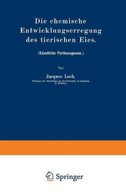 Die Chemische Entwicklungserregung Des Tierischen Eies: (Kunstliche Parthenogenese.) (Paperback)