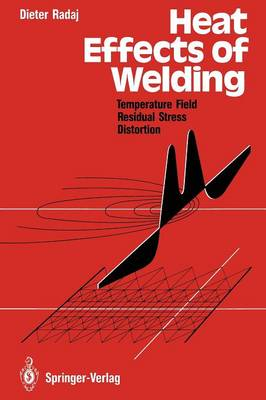 Heat Effects of Welding: Temperature Field, Residual Stress, Distortion (Paperback)