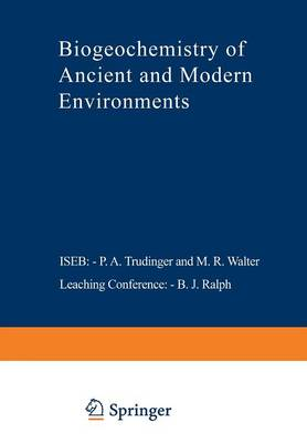 Biogeochemistry of Ancient and Modern Environments: Proceedings of the Fourth International Symposium on Environmental Biogeochemistry (ISEB) and, Conference on Biogeochemistry in Relation to the Mining Industry and Environmental Pollution (Leaching Conference), held in Canberra, Australia, 26 August - 4 September 1979 (Paperback)
