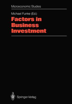 """Factors in Business Investment: Papers of a Conference Held at the Science Centre, Berlin, Research Area """"Labour Market and Employment"""", September 1987 - Microeconomic Studies (Paperback)"""