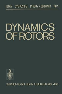 Dynamics of Rotors: Symposium Lyngby/Denmark August 12-16, 1974 - IUTAM Symposia (Paperback)