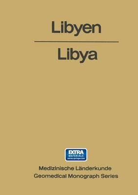 Libyen / Libya: Eine Geographisch-Medizinische Landeskunde / A Geomedical Monograph - Medizinische Landerkunde   Geomedical Monograph Series 1