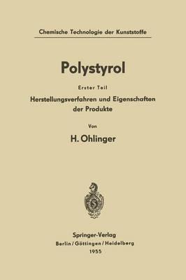 Polystyrol: Erster Teil: Herstellungsverfahren Und Eigenschaften Der Produkte - Chemische Technologie Der Kunststoffe in Einzeldarstellungen (Paperback)