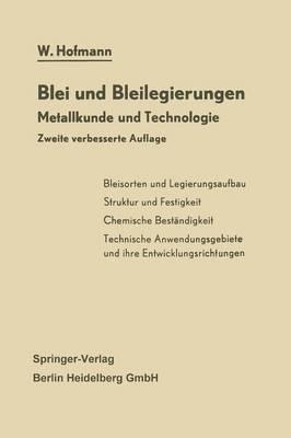 Blei Und Bleilegierungen: Metallkunde Und Technologie - Reine Und Angewandte Metallkunde in Einzeldarstellungen 6 (Paperback)