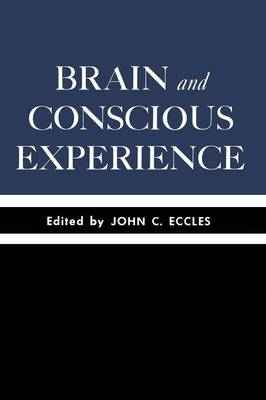 Brain and Conscious Experience: Study Week September 28 to October 4, 1964, of the Pontificia Academia Scientiarum (Paperback)