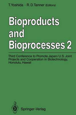 Bioproducts and Bioprocesses 2: Third Conference to Promote Japan/U.S. Joint Projects and Cooperation in Biotechnology, Honolulu, Hawaii, January 6-10, 1991 (Paperback)