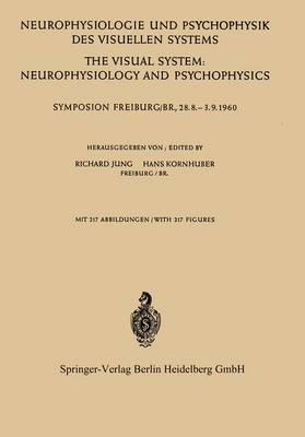 Neurophysiologie und Psychophysik des Visuellen Systems / The Visual System: Neurophysiology and Psychophysics: Symposion Freiburg/B R., 28.8.--3.9.1960 (Paperback)
