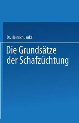 Die Grunds tze Der Schafz chtung: Mit Besonderer Ber cksichtigung Der Deutschen Merinozucht (Paperback)