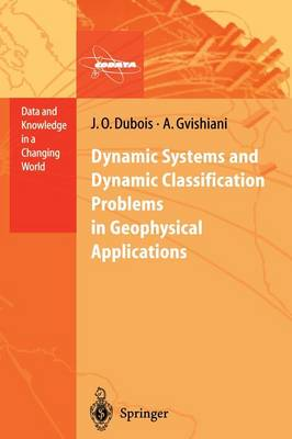 Dynamic Systems and Dynamic Classification Problems in Geophysical Applications - Data and Knowledge in a Changing World (Paperback)