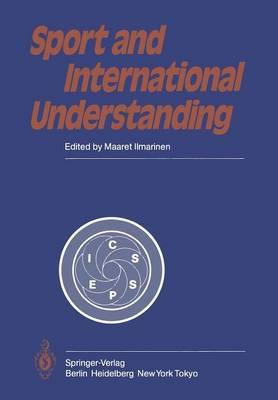 Sport and International Understanding: Proceedings of the Congress Held in Helsinki, Finland, July 7-10, 1982 (Paperback)