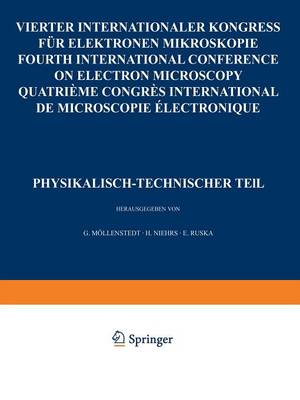 IV. Internationaler Kongre F r Elektronenmikroskopie / Ivth International Congress on Electron Microscopy / Ive Congres International de Microscopie Electronique. Berlin, 10.-17. September 1958: Band 1: Physikalisch-Technischer Teil (Paperback)
