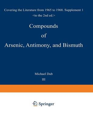 Compounds of Arsenic, Antimony, and Bismuth: First Supplement Covering the Literature from 1965 to 1968 - Organometallic Compounds Supplements 1-3 / 3 (Paperback)