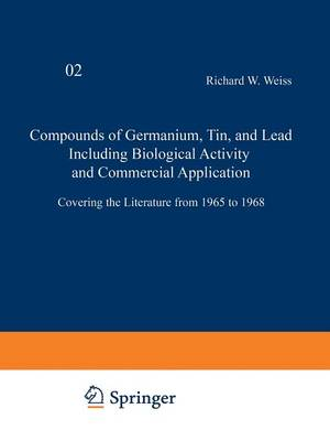 Compounds of Germanium, Tin and Lead Including Biological Activity and Commercial Application: Covering the Literature from 1965 to 1968 - Organometallic Compounds 1-3 / 2 (Paperback)