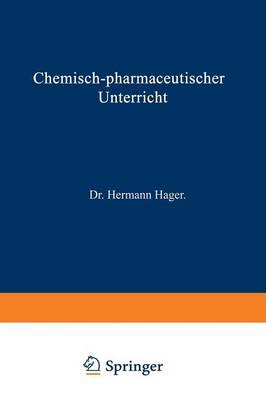 Chemisch-Pharmaceutischer Unterricht - Chemisch-Pharmaceutischer Unterricht 1 (Paperback)