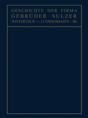 Geschichte Der Firma Gebr�der Sulzer: Winterthur Und Ludwigshafen A. Rh. (Paperback)