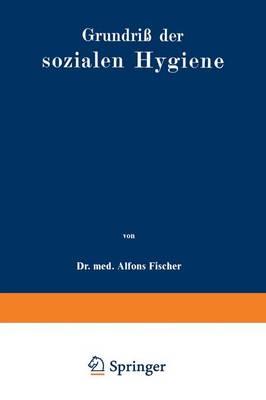 Grundri Der Sozialen Hygiene: F r Mediziner, National konomen, Verwaltungsbeamte Und Sozialreformer (Paperback)