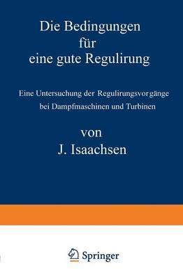 Die Bedingungen F r Eine Gute Regulirung: Eine Untersuchung Der Regulirungsvorg nge Bei Dampfmaschinen Und Turbinen (Paperback)