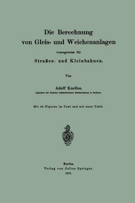 Die Berechnung Von Gleis- Und Weichenanlagen Vorzugsweise F r Stra en- Und Kleinbahnen (Paperback)