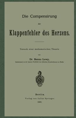 Die Compensirung Der Klappenfehler Des Herzens: Versuch Einer Mathematischen Theorie (Paperback)