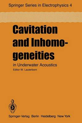 Cavitation and Inhomogeneities in Underwater Acoustics: Proceedings of the First International Conference, Goettingen, Fed. Rep. of Germany, July 9-11, 1979 - Springer Series in Electronics and Photonics 4 (Paperback)