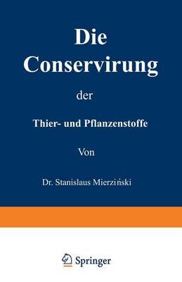 Die Conservirung Der Thier- Und Pflanzenstoffe: Nahrungsmittel Etc. (Paperback)