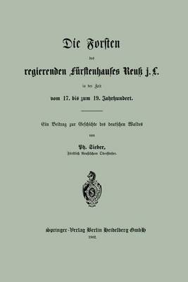 Die Forsten Des Regierenden F�rstenhauses Reuk J. L. in Der Zeit Vom 17. Bis Zum 19. Jahrhundert (Paperback)
