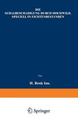 Die Schalbeschadigung Durch Hochwild, Speciell in Fichtenbestanden (Paperback)
