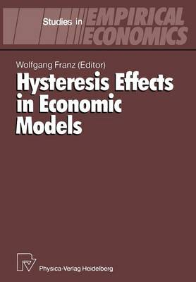 Hysteresis Effects in Economic Models - Studies in Empirical Economics (Paperback)