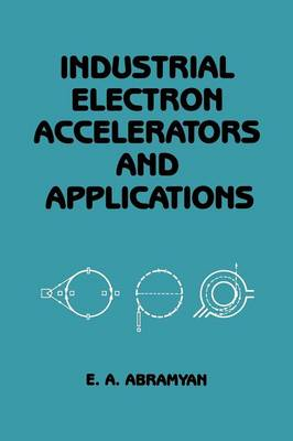 Industrial Electron Accelerators and Applications (Paperback)