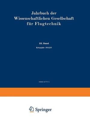 Jahrbuch Der Wissenschaftlichen Gesellschaft F r Luftfahrt: III. Band Kriegsjahr 1914/15 (Paperback)