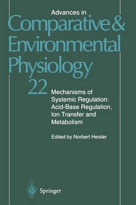 Mechanisms of Systemic Regulation: Acid-Base Regulation, Ion-Transfer and Metabolism - Advances in Comparative and Environmental Physiology 22 (Paperback)