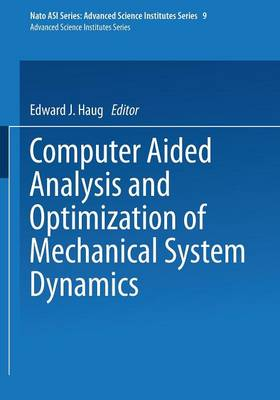 Computer Aided Analysis and Optimization of Mechanical System Dynamics - Nato ASI Subseries F: 9 (Paperback)