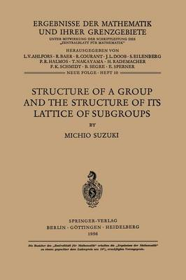 Structure of a Group and the Structure of its Lattice of Subgroups - Ergebnisse der Mathematik und ihrer Grenzgebiete. 2. Folge 10 (Paperback)