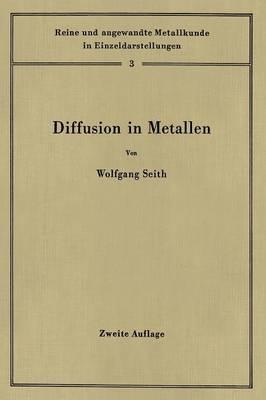Diffusion in Metallen: Platzwechselreaktionen - Reine Und Angewandte Metallkunde in Einzeldarstellungen 3 (Paperback)