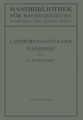 Landwirtschaftlicher Wasserbau - Handbibliothek Fur Bauingenieure / Teil 3: Wasserbau 7 (Paperback)