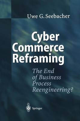 Cyber Commerce Reframing: The End of Business Process Reengineering? (Paperback)