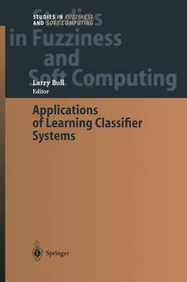 Applications of Learning Classifier Systems - Studies in Fuzziness and Soft Computing 150 (Paperback)