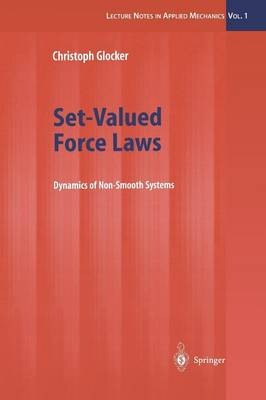 Set-Valued Force Laws: Dynamics of Non-Smooth Systems - Lecture Notes in Applied and Computational Mechanics 1 (Paperback)