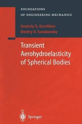 Transient Aerohydroelasticity of Spherical Bodies - Foundations of Engineering Mechanics (Paperback)