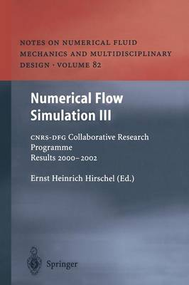 Numerical Flow Simulation III: CNRS-DFG Collaborative Research Programme Results 2000-2002 - Notes on Numerical Fluid Mechanics and Multidisciplinary Design 82 (Paperback)