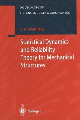 Statistical Dynamics and Reliability Theory for Mechanical Structures - Foundations of Engineering Mechanics (Paperback)
