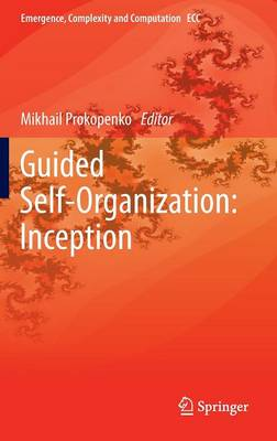 Guided Self-Organization: Inception - Emergence, Complexity and Computation 9 (Hardback)
