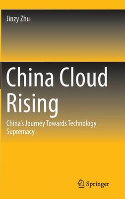 China Cloud Rising: China's Journey Towards Technology Supremacy (Hardback)