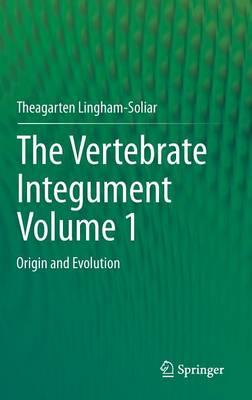 The Vertebrate IntegumentVolume 1: Origin and Evolution (Hardback)