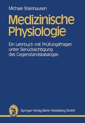 Medizinische Physiologie: Ein Lehrbuch Mit PR�fungsfragen Unter Ber�cksichtigung Des Gegenstandskataloges (Paperback)