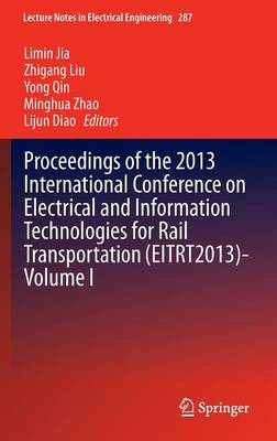 Proceedings of the 2013 International Conference on Electrical and Information Technologies for Rail Transportation (EITRT2013)-Volume I - Lecture Notes in Electrical Engineering 287 (Hardback)