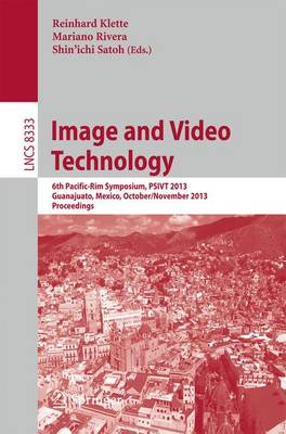 Image and Video Technology: 6th Pacific-Rim Symposium, PSIVT 2013, Guanajuato, Mexico, October 28-November 1, 2013, Proceedings - Lecture Notes in Computer Science 8333 (Paperback)